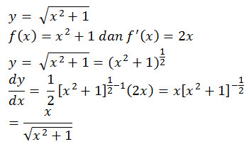 y= √(x^2+1) f(x)=x^2+1 dan f^' (x)=2x y= √(x^2+1)=〖〖(x〗^2+1)〗^(1/2) dy/dx= 1/2 [x^2+1]^(1/2-1) (2x)=x[x^2+1]^(-1/2) =x/√(x^2+1)