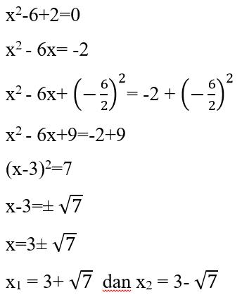 x2-6+2=0 x2 - 6x= -2 x2 - 6x+ (-6/2)^2= -2 + (-6/2)^2 x2 - 6x+9=-2+9 (x-3)2=7 x-3=± √7 x=3± √7 x1 = 3+ √7 dan x2 = 3- √7