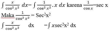 ∫▒x/cos^2〖x^2 〗   dx= ∫▒1/cos^2〖x^2 〗 .x dx karena 1/cosx =sec x Maka 1/cos^2〖x^2 〗  = Sec2x2 ∫▒x/cos^2〖x^2 〗  dx=∫▒xsec2x2 dx